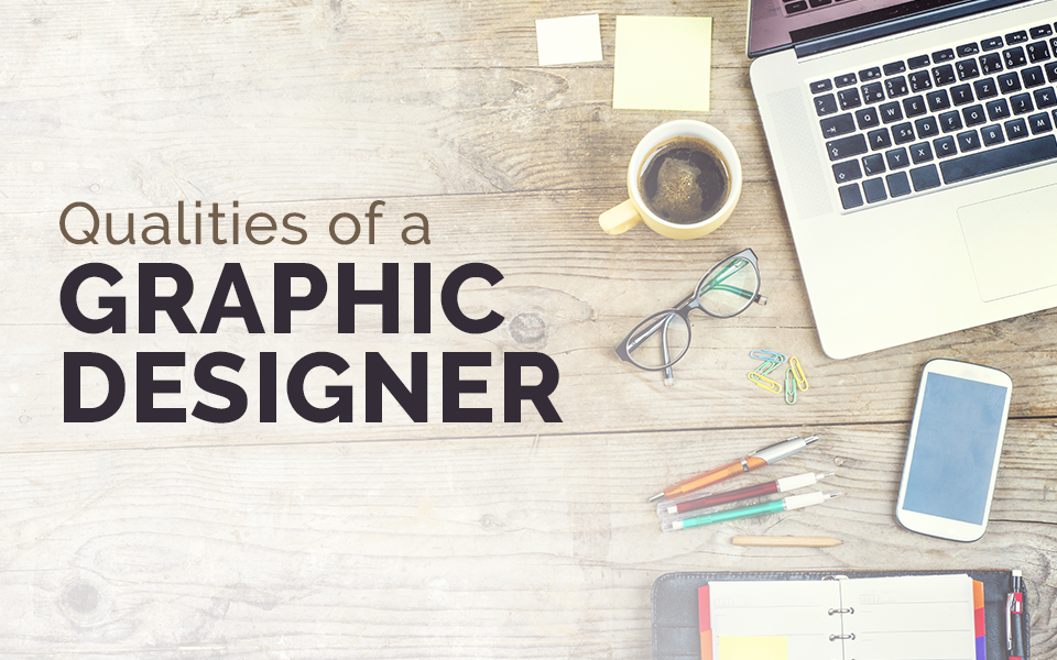 5 Qualities To Look For In A Graphic Designer